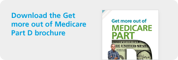 Download the Get more out of Medicare Part D brochure