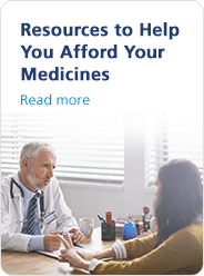 Learn about available resources to help you afford your medicine