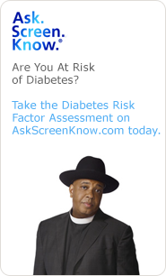Learn about Ask.Screen.Know.® and take a diabetes risk factor assessment today